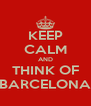 KEEP CALM AND THINK OF BARCELONA - Personalised Poster A4 size