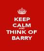 KEEP CALM AND THINK OF BARRY - Personalised Poster A4 size