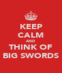 KEEP CALM AND THINK OF BIG SWORDS - Personalised Poster A4 size
