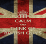 KEEP CALM AND THINK OF BRITISH GUYS - Personalised Poster A4 size