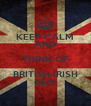 KEEP CALM AND THINK OF BRITISH-IRISH GUY - Personalised Poster A4 size