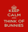 KEEP CALM AND THINK OF BUNNIES - Personalised Poster A4 size