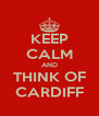 KEEP CALM AND THINK OF CARDIFF - Personalised Poster A4 size