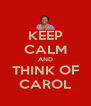 KEEP CALM AND THINK OF CAROL - Personalised Poster A4 size