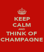 KEEP CALM AND THINK OF CHAMPAGNE - Personalised Poster A4 size