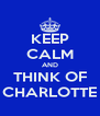 KEEP CALM AND THINK OF CHARLOTTE - Personalised Poster A4 size