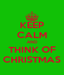 KEEP CALM AND THINK OF CHRISTMAS - Personalised Poster A4 size