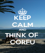 KEEP CALM AND THINK OF  CORFU - Personalised Poster A4 size