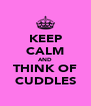 KEEP CALM AND THINK OF CUDDLES - Personalised Poster A4 size