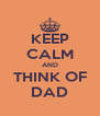 KEEP CALM AND THINK OF DAD - Personalised Poster A4 size