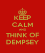 KEEP CALM AND THINK OF DEMPSEY - Personalised Poster A4 size