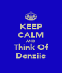 KEEP CALM AND Think Of Denziie - Personalised Poster A4 size