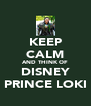 KEEP CALM AND THINK OF DISNEY PRINCE LOKI - Personalised Poster A4 size
