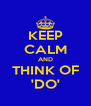KEEP CALM AND THINK OF 'DO' - Personalised Poster A4 size