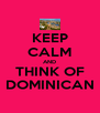 KEEP CALM AND THINK OF DOMINICAN - Personalised Poster A4 size