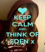 KEEP CALM AND THINK OF EDEN x - Personalised Poster A4 size