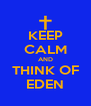 KEEP CALM AND THINK OF EDEN - Personalised Poster A4 size