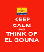 KEEP CALM AND THINK OF EL GOUNA - Personalised Poster A4 size