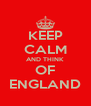 KEEP CALM AND THINK OF ENGLAND - Personalised Poster A4 size