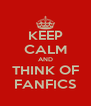 KEEP CALM AND THINK OF FANFICS - Personalised Poster A4 size