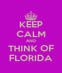 KEEP CALM AND THINK OF FLORIDA - Personalised Poster A4 size
