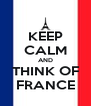 KEEP CALM AND THINK OF FRANCE - Personalised Poster A4 size