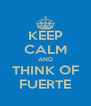 KEEP CALM AND THINK OF FUERTE - Personalised Poster A4 size