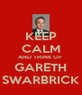 KEEP CALM AND THINK OF  GARETH SWARBRICK - Personalised Poster A4 size