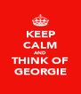 KEEP CALM AND THINK OF GEORGIE - Personalised Poster A4 size