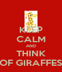 KEEP CALM AND THINK OF GIRAFFES - Personalised Poster A4 size