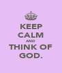 KEEP CALM AND THINK OF GOD. - Personalised Poster A4 size