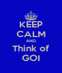 KEEP CALM AND Think of GOI - Personalised Poster A4 size