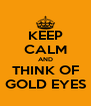 KEEP CALM AND THINK OF GOLD EYES - Personalised Poster A4 size