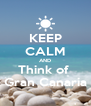 KEEP CALM AND Think of  Gran Canaria - Personalised Poster A4 size