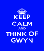 KEEP CALM AND THINK OF GWYN - Personalised Poster A4 size