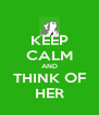 KEEP CALM AND THINK OF HER - Personalised Poster A4 size