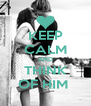 KEEP CALM AND THINK OF HIM  - Personalised Poster A4 size