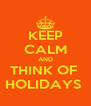 KEEP CALM AND THINK OF  HOLIDAYS  - Personalised Poster A4 size