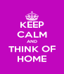 KEEP CALM AND THINK OF HOME - Personalised Poster A4 size