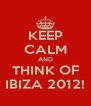 KEEP CALM AND THINK OF IBIZA 2012! - Personalised Poster A4 size