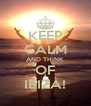 KEEP CALM AND THINK  OF IBIZA! - Personalised Poster A4 size