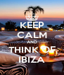 KEEP CALM AND THINK OF IBIZA - Personalised Poster A4 size