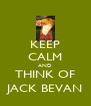 KEEP CALM AND THINK OF JACK BEVAN - Personalised Poster A4 size