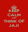 KEEP CALM AND THINK OF JAJI - Personalised Poster A4 size