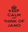 KEEP CALM AND THINK OF JANO - Personalised Poster A4 size