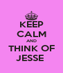 KEEP CALM AND THINK OF JESSE  - Personalised Poster A4 size
