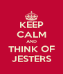 KEEP CALM AND THINK OF JESTERS - Personalised Poster A4 size