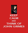 KEEP CALM AND THINK OF JOHN GRIMES - Personalised Poster A4 size