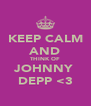 KEEP CALM AND THINK OF JOHNNY  DEPP <3 - Personalised Poster A4 size