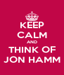 KEEP CALM AND THINK OF JON HAMM - Personalised Poster A4 size